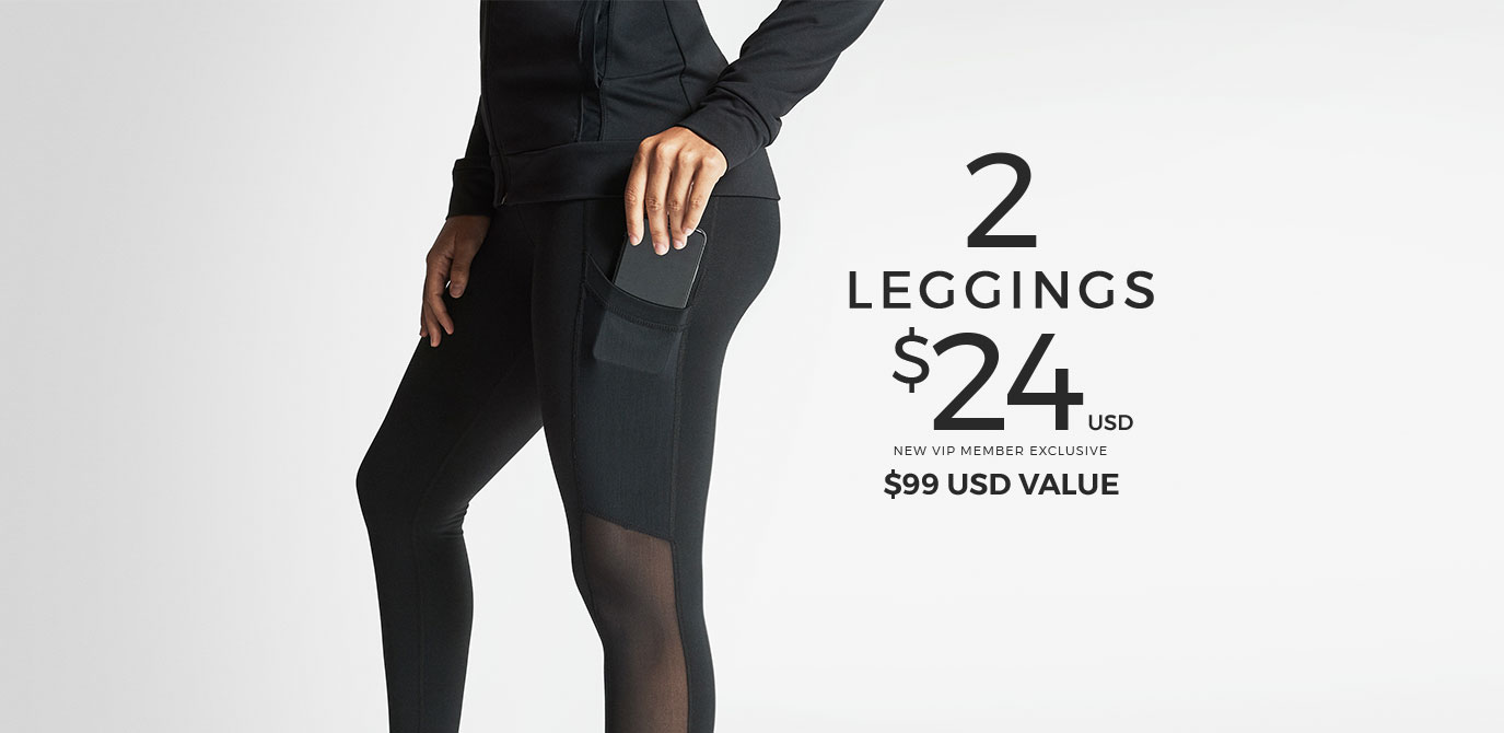 Made to Move Leggings. 2 for $24 USD ($99 Value) When you become a VIP member