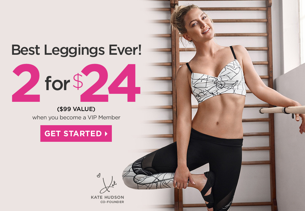 Kate Hudson invites you to try her new athletic wear outfits. Bestselling Leggings Ever 2 for $24!
